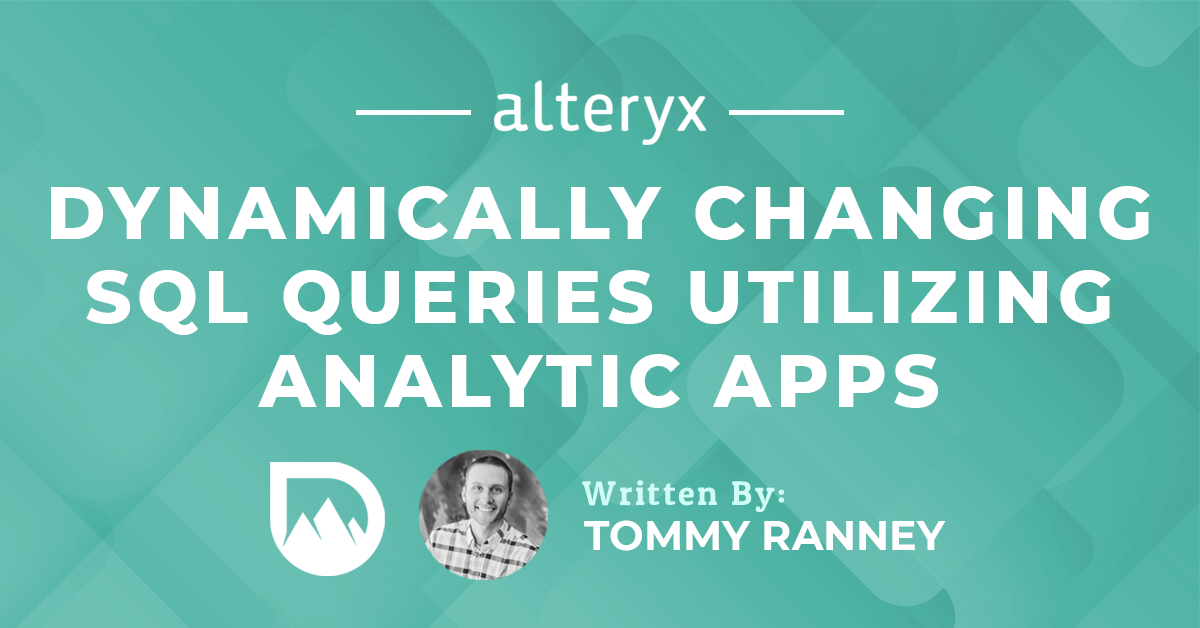 Tutorial: Dynamically Changing SQL Queries Utilizing Alteryx Analytic Apps